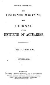 The Assurance Magazine, and Journal of the Institute of Actuaries: Volume 6