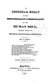 An Original Essay on the Immateriality & Immortality of the Human Soul: Founded Solely on Physical and Rational Principles