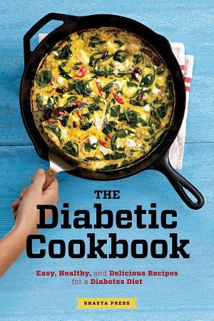 The Diabetic Cookbook  Easy  Healthy  and Delicious Recipes for a Diabetes Diet