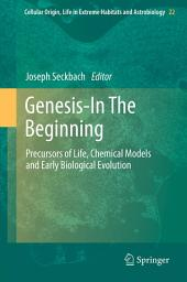 Genesis - In The Beginning: Precursors of Life, Chemical Models and Early Biological Evolution