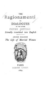The Ragionamenti, Or Dialogues of the Divine Pietro Aretino: Literally Translated Into English. With a Reproduction of the Author's Portrait Engraved by Mark Antony Raimondi from the Picture of Titian, Volume 2
