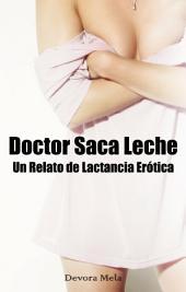 Doctor Saca Leche. Un Relato de Lactancia Erótica: Cuentos Cortos y Calientes