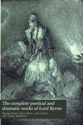 The Complete Poetical and Dramatic Works of Lord Byron: With a Comprehensive Outline of the Life of the Poet, Collected from the Latest and Most Reliable Sources