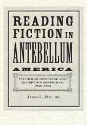 Reading Fiction in Antebellum America: Informed Response and Reception Histories, 1820–1865