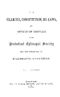 THE CHARTER  CONSTITUTION  BY   LAWS  AND OFFICES OF DEVOTION OF THE PROTESTANT EPISCOPAL SOCIETY FOR THE PROMOTION OF EVANGELICAL KNOWLEDGE PDF