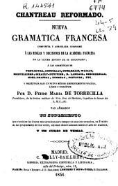 Chantreau reformado: nueva gramática francesa compuesta y arreglada conforme a las reglas y decisiones de la academia francesa en la última edición de su diccionario [...] y presentada bajo un nuevo método eminentemente práctico, lógico y filosófico