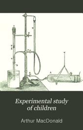 Experimental Study of Children: Including Anthropometrical and Psycho-physical Measurements of Washington School Children, and a Bibliography