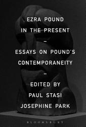 Ezra Pound in the Present: Essays on Pound's Contemporaneity