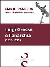 Luigi Grosso e l'anarchia. Scultori italiani del Novecento. Ediz. illustrata