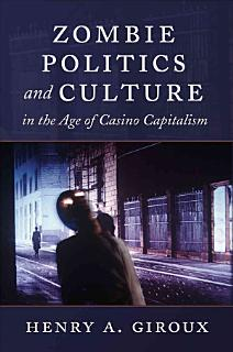 Zombie Politics and Culture in the Age of Casino Capitalism Book