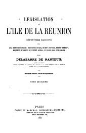 Législation de l'île de la Réunion: répertoire raisonne des lois, ordonnaces royales, etc., en vigeur dans cette colonie, Volume2