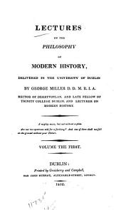 Lectures on the Philosophy of Modern History: Delivered in the University of Dublin, Volume 1