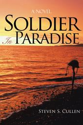Soldier In Paradise: A Novel