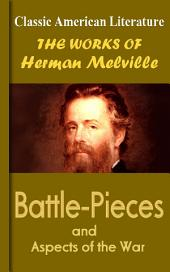 Battle-Pieces and Aspects of the War: Works of Melville