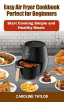 Easy Air Fryer Cookbook Perfect for Beginners