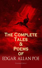 The Complete Tales & Poems of Edgar Allan Poe (Illustrated Edition): Annabel Lee, Ligeia, The Sphinx, The Raven, The Fall of the House of Usher, The Tell-tale Heart, Berenice, Murders in the Rue Morgue, The Philosophy of Composition, The Poetic Principle, Eureka…