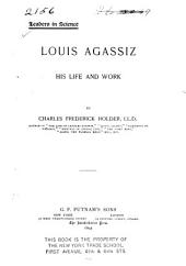 Louis Agassiz; His Life and Work