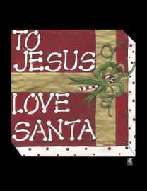 To Jesus Love Santa