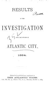 Results of the Investigation Into the Affairs of Atlantic City, 1884