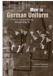 Men in German Uniform: POWs in America during World War II