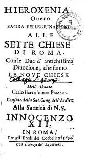 Hieroxenia, overo sagra pellegrinazione alle 7 chiese di Roma ; con le due d'antichissima divozione, che sanno le nove chiese