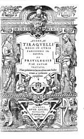 Andreae Tiraquelli Regii in curia Parisiensi Senatrois De Privilegiis Piae Causae Tractatus