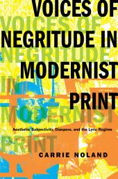 Voices of Negritude in Modernist Print: Aesthetic Subjectivity, Diaspora, and the Lyric Regime