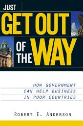 Just Get Out of the Way: How Government Can Help Business in Poor Countries
