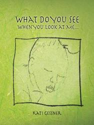 What Do You See When You Look At Me  Book PDF