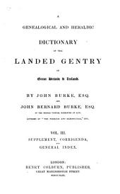 A Genealogical and Heraldic Dictionary of the Landed Gentry of Great Britain & Ireland: Supplement, corrigenda and general index