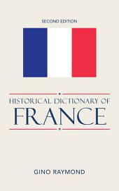 Historical Dictionary of France: Edition 2