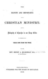 The Dignity and Importance of the Christian Ministry: And the Disloyalty of Churches in Our Large Cities in Withholding Their Sons from the Work