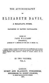 The Autobiography of Elizabeth Davis: A Balaclava Nurse, Daughter of Dafydd Cadwaladyr, Volume 1