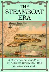 The Steamboat Era: A History of Fulton's Folly on American Rivers, 1807–1860