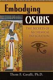 Embodying Osiris: The Secrets of Alchemical Transformation