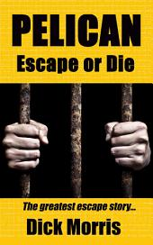 Pelican - Escape or Die: The greatest escape story.