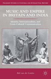 Music and Empire in Britain and India: Identity, Internationalism, and Cross-Cultural Communication