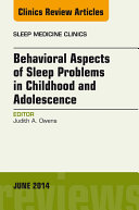 Behavioral Aspects of Sleep Problems in Childhood and Adolescence, An Issue of Sleep Medicine Clinics,