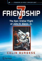 Friendship 7: The Epic Orbital Flight of John H. Glenn, Jr.