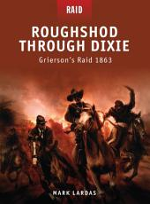 Roughshod Through Dixie: Grierson's Raid 1863