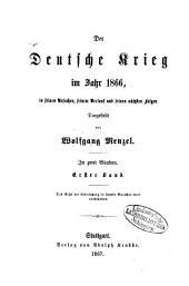 Der Deutsche Krieg im Jahr 1866, in seinen Ursachen, seinem Verlauf und seinen nächsten Folgen: Dargestellt von Wolfgang Menzel. In zwei Bänden, Band 1
