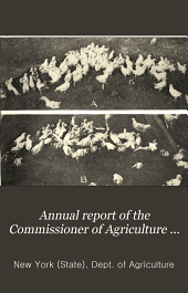 Annual Report of the Commissioner of Agriculture for the Year ...: Volume 16