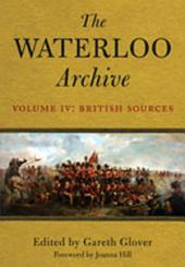 The Waterloo Archive: Volume IV: The British Sources