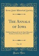 The Annals of Iowa  Vol  10 PDF