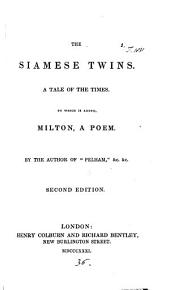 The Siamese twins [in verse]. To which is added, Milton, a poem, by the author of 'Pelham'.