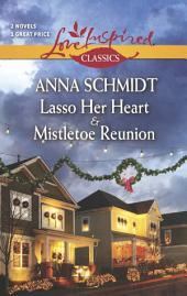 Lasso Her Heart and Mistletoe Reunion: Lasso Her Heart\Mistletoe Reunion