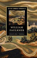 The New Cambridge Companion to William Faulkner PDF