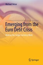 Emerging from the Euro Debt Crisis: Making the Single Currency Work