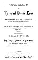 Revised Catalogue of Foreign and Domestic Drugs,selected Powders,fine Essential Oils, Waters and Extracts,chemical Reagents,pharmaceutical Preparations,wines and Liquors,etc