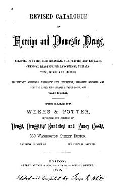 Revised Catalogue of Foreign and Domestic Drugs selected Powders fine Essential Oils  Waters and Extracts chemical Reagents pharmaceutical Preparations wines and Liquors etc PDF